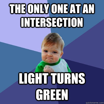 the only one at an intersection light turns green - Success Kid