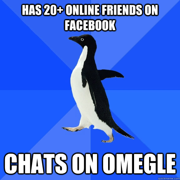 has 20 online friends on facebook chats on omegle - Socially Awkward Penguin