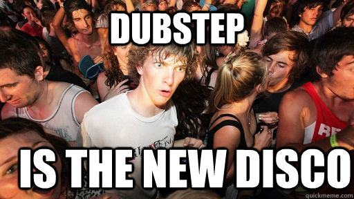 dubstep is the new disco - Sudden Clarity Clarence