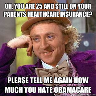 oh you are 25 and still on your parents healthcare insuranc - Condescending Wonka