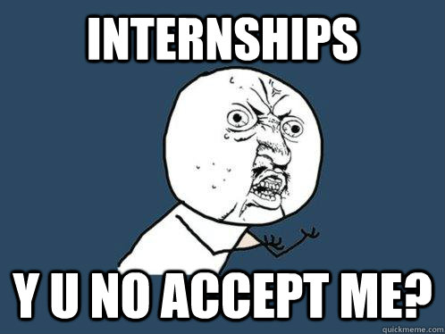 internships y u no accept me - Y U No