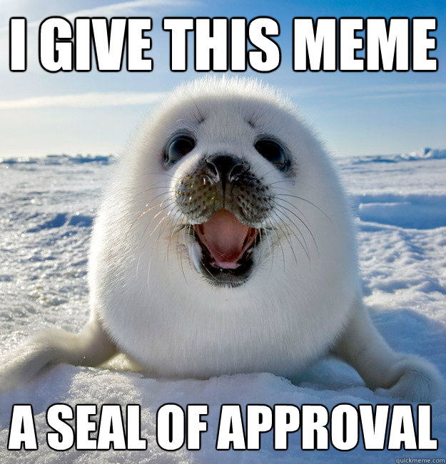 i give this meme a seal of approval - Easily Pleased Seal