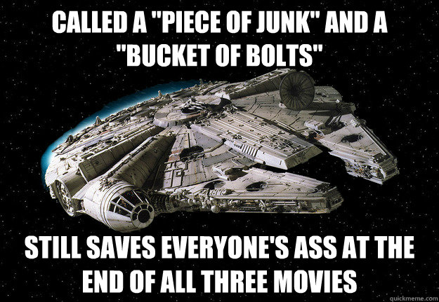 called a piece of junk and a bucket of bolts still saves - Falcon