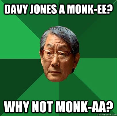 davy jones a monkee why not monkaa - High Expectations Asian Father