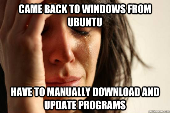 came back to windows from ubuntu have to manually download a - First World Problems