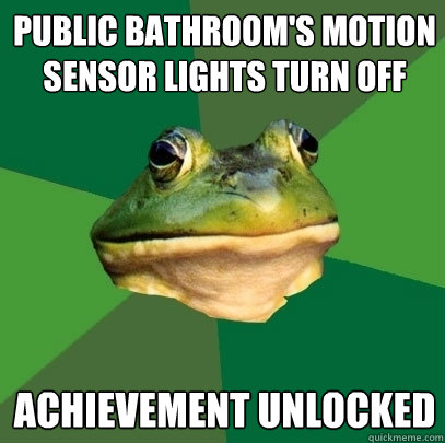 public bathrooms motion sensor lights turn off achievement  - Foul Bachelor Frog