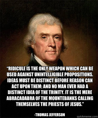 ridicule is the only weapon which can be used against unint - Feeney Jefferson Meme