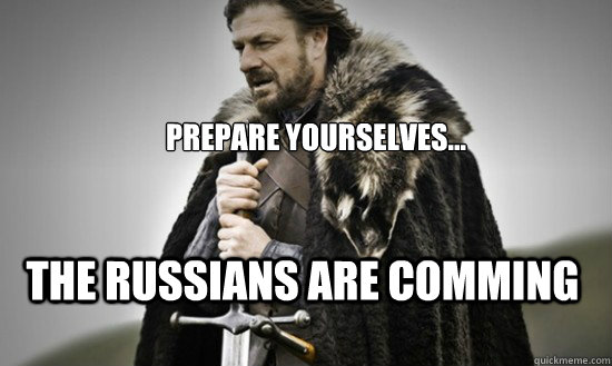 prepare yourselves the russians are comming - Prepare