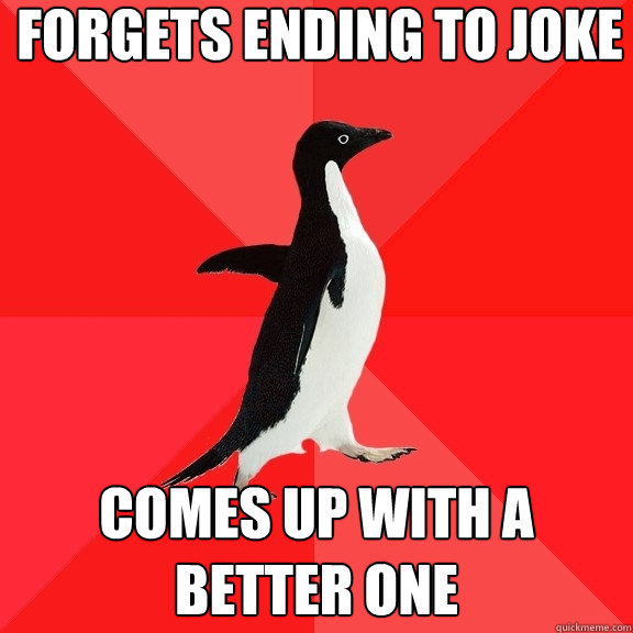 forgets ending to joke comes up with a better one - Socially Awesome Penguin