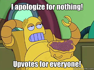 i apologize for nothing upvotes for everyone - Absurd Hedonism Bot