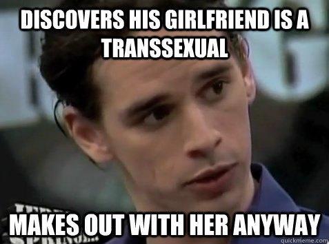 discovers his girlfriend is a transsexual makes out with her - Good Guy Brad