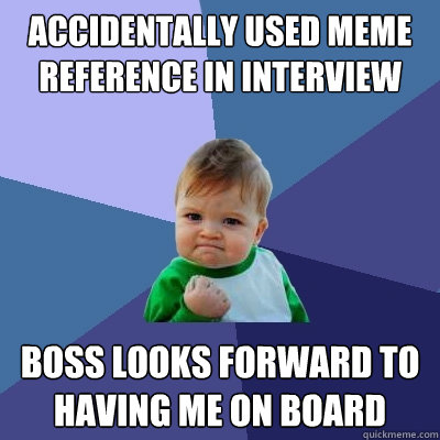 accidentally used meme reference in interview boss looks for - Success Kid
