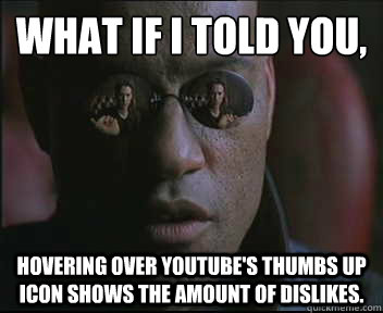 what if i told you hovering over youtubes thumbs up icon s - Morpheus SC