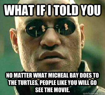 what if i told you no matter what micheal bay does to the tu - Matrix Morpheus