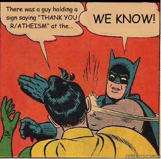 there was a guy holding a sign saying thank you ratheism  - Slappin Batman