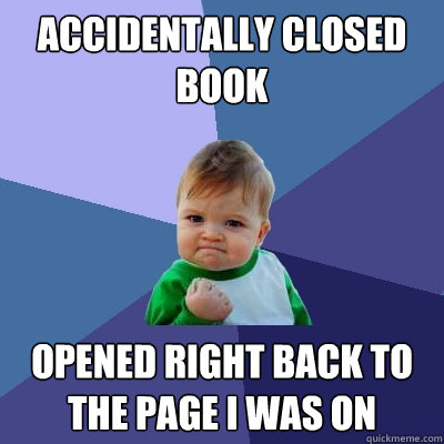 accidentally closed book opened right back to the page i was - Success Kid