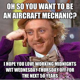 Aircraft Mechanic on Wonka   Oh So You Want To Be An Aircraft Mechanic I Hope You Love W