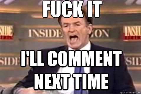 fuck it ill comment next time - Fuck It Bill OReilly