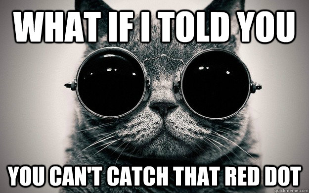 what if i told you you cant catch that red dot - Morpheus Cat Facts