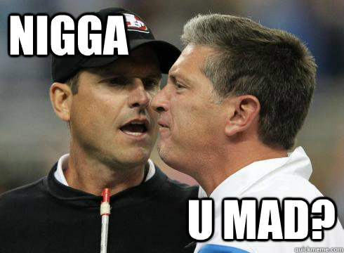 nigga u mad - Harbaugh U Mad