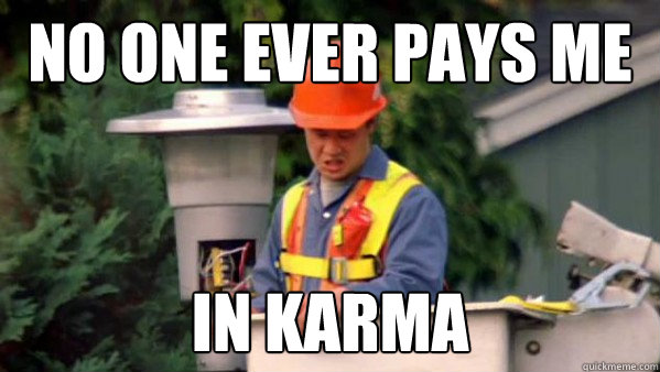 no one ever pays me in karma - 