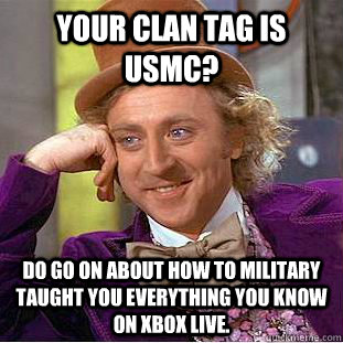 your clan tag is usmc do go on about how to military taught - Condescending Wonka
