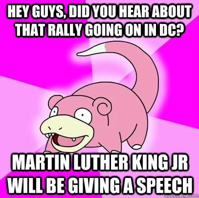 hey guys did you hear about that rally going on in dc mart - Slowpoke