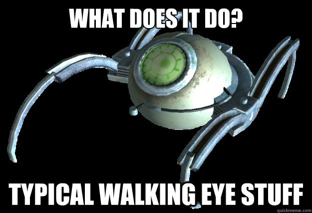 what does it do typical walking eye stuff - 