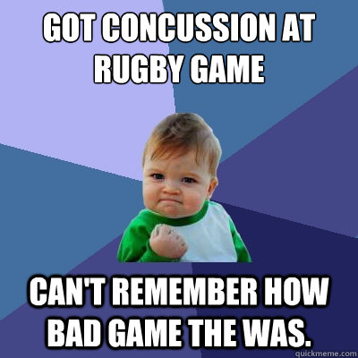 got concussion at rugby game cant remember how bad game the - Success Kid