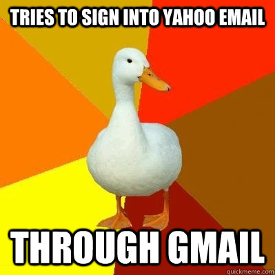 tries to sign into yahoo email through gmail - Tech Impaired Duck