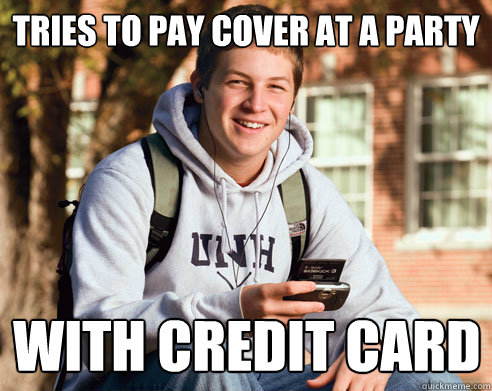 tries to pay cover at a party with credit card - College Freshman