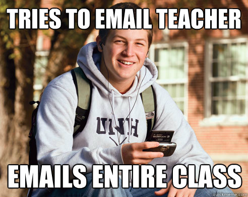 tries to email teacher emails entire class - College Freshman