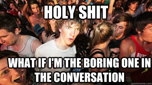 holy shit what if im the boring one in the conversation - Sudden Clarity Clarence