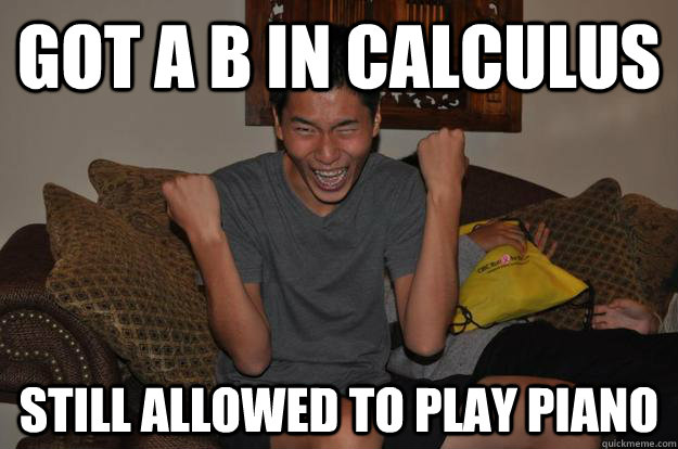 got a b in calculus still allowed to play piano - Successful Asian Kid
