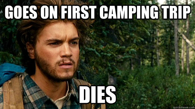 goes on first camping trip dies - SOCIETY!! Emile