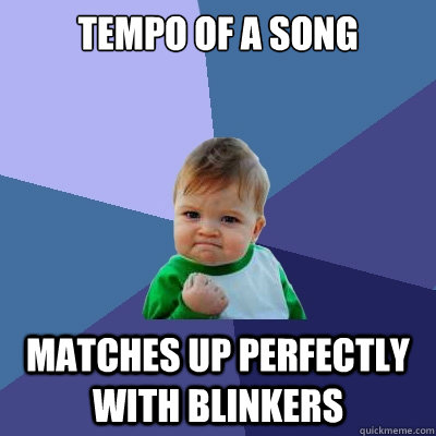 tempo of a song matches up perfectly with blinkers - Success Kid