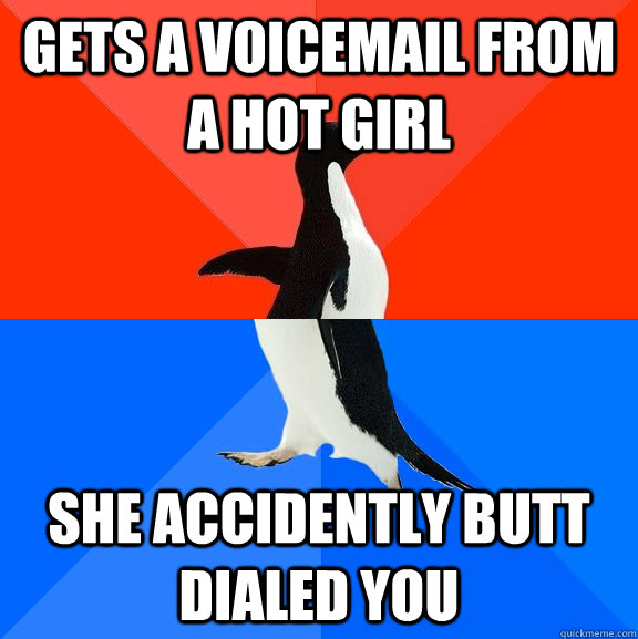gets a voicemail from a hot girl she accidently butt dialed  - Socially Awesome Awkward Penguin