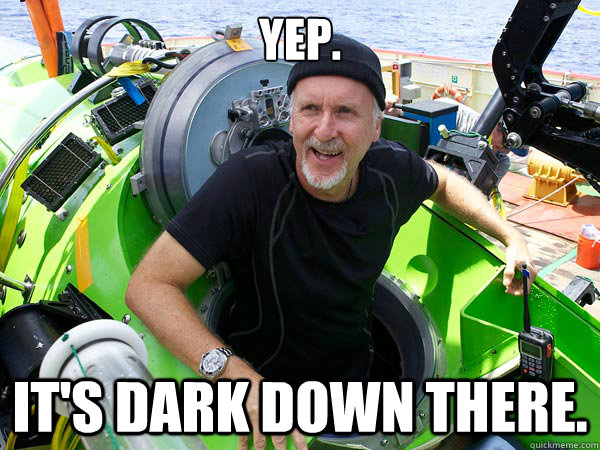 yep its dark down there -