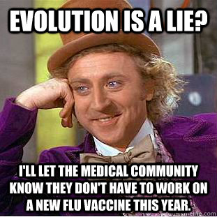 evolution is a lie ill let the medical community know they - Creepy Wonka