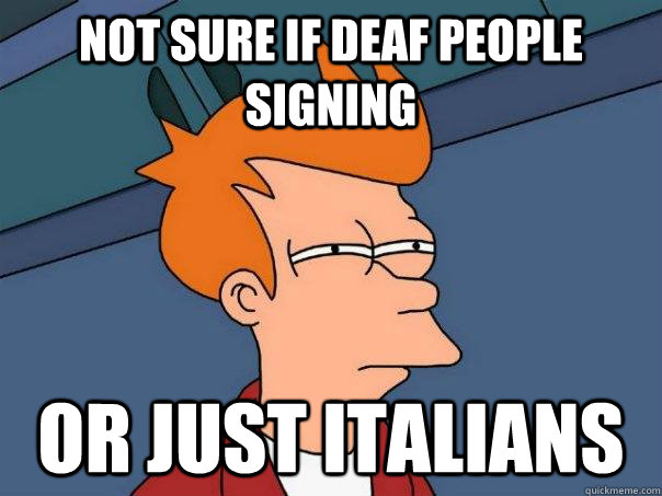 not sure if deaf people signing or just italians - Futurama Fry