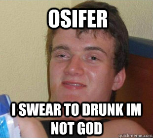 i swear to drunk im not god osifer - Really High Guy Smile