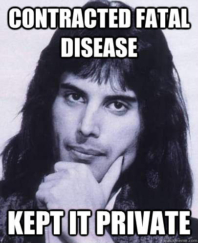 contracted fatal disease kept it private - Good Guy Freddie Mercury