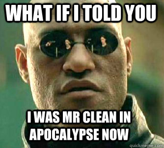 what if i told you i was mr clean in apocalypse now - Matrix Morpheus