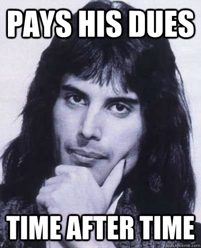 pays his dues time after time - Good Guy Freddie Mercury