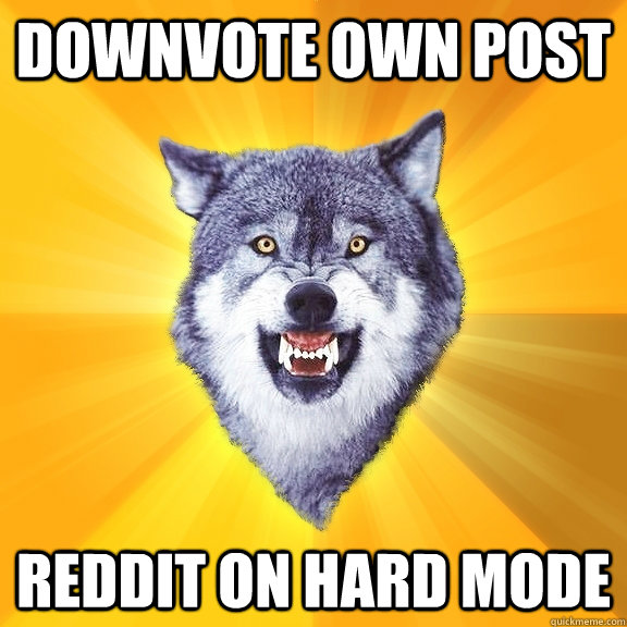 downvote own post reddit on hard mode - Courage Wolf