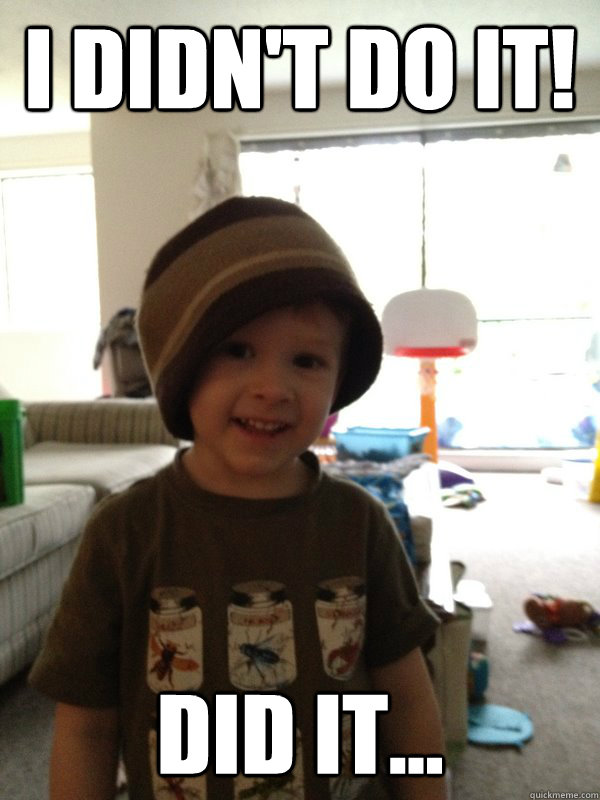 i didnt do it did it - Scumbag Toddler