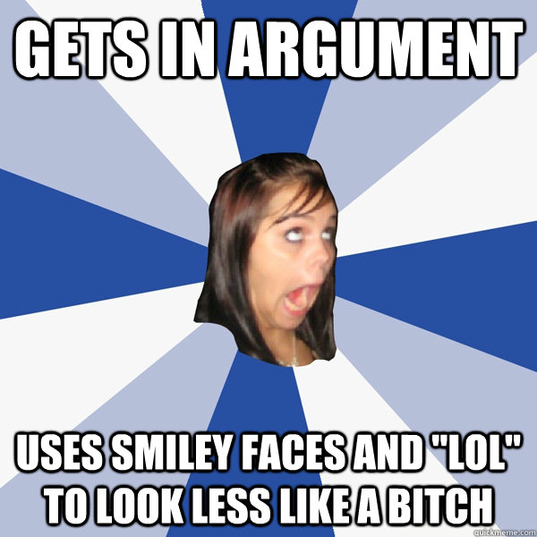 gets in argument uses smiley faces and lol to look less li - Annoying Facebook Girl