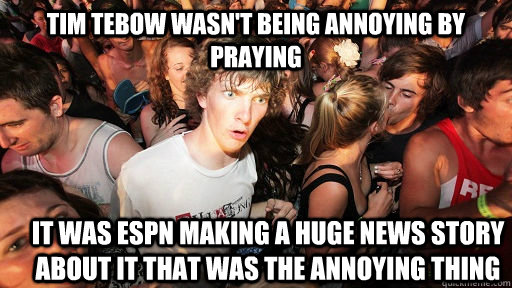 tim tebow wasnt being annoying by praying it was espn makin - Sudden Clarity Clarence