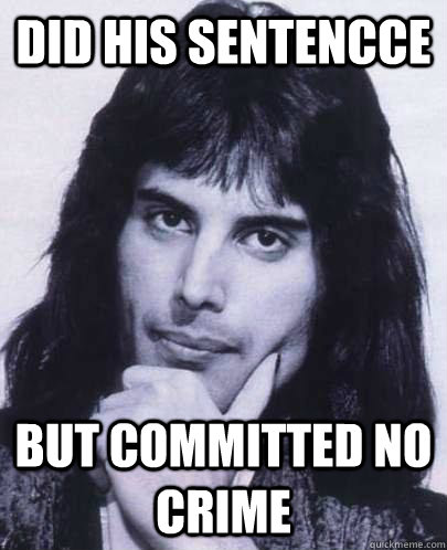 did his sentencce but committed no crime - Good Guy Freddie Mercury