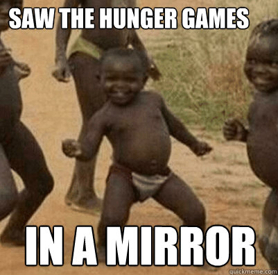 saw the hunger games in a mirror - 3rd world success kid